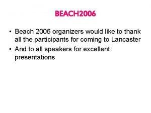 BEACH 2006 Beach 2006 organizers would like to
