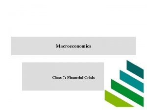 Macroeconomics Class 7 Financial Crisis Financial markets the