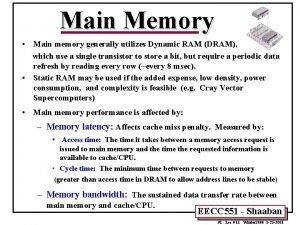 Main Memory Main memory generally utilizes Dynamic RAM