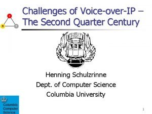Challenges of VoiceoverIP The Second Quarter Century Henning