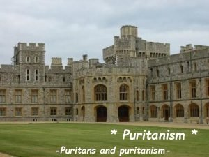 Puritanism Puritans and puritanism Windsor castle is situated
