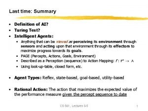 Last time Summary Definition of AI Turing Test