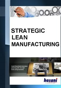 STRATEGIC LEAN MANUFACTURING INTRODUCTION In today business environment