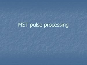 MST pulse processing Principle of algorithm n n