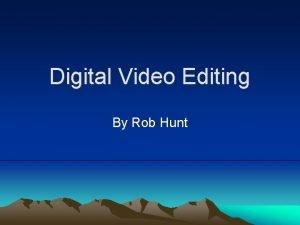 Digital Video Editing By Rob Hunt Digital Video