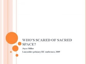 WHOS SCARED OF SACRED SPACE Joyce Miller Lancashire