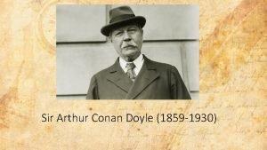 Sir Arthur Conan Doyle 1859 1930 Arthur Conan