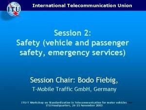 International Telecommunication Union Session 2 Safety vehicle and