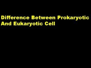 Difference Between Prokaryotic And Eukaryotic Cell Cell The