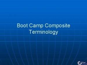 Boot Camp Composite Terminology Terminology n n Their