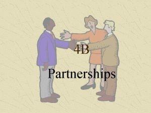 4 B Partnerships Partnerships 4 B When a