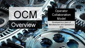 OCM Overview Operator Collaboration Model Developed by a