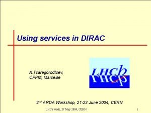 Using services in DIRAC A Tsaregorodtsev CPPM Marseille