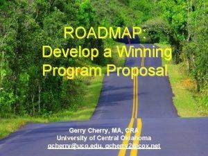 ROADMAP Develop a Winning Program Proposal Gerry Cherry