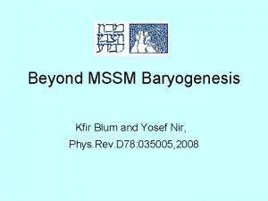 Beyond MSSM Baryogenesis Kfir Blum and Yosef Nir