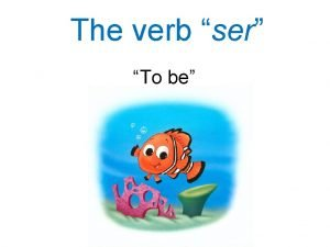The verb ser To be ser to be