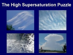 The High Supersaturation Puzzle The High Supersaturation Puzzle
