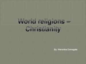 World religions Christianity By Weronika Domagaa Christianity monotheistic