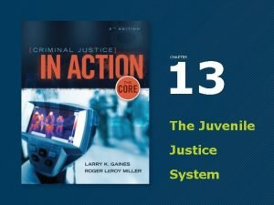 13 CHAPTER The Juvenile Justice System The Evolution