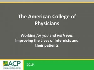 The American College of Physicians Working for you