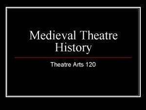 Medieval Theatre History Theatre Arts 120 Medieval Period