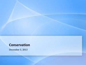 Conservation December 3 2013 Announcements Due next class