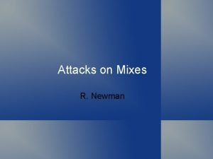 Attacks on Mixes R Newman Topics Defining anonymity