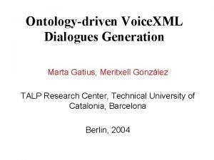 Ontologydriven Voice XML Dialogues Generation Marta Gatius Meritxell