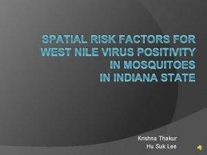 SPATIAL RISK FACTORS FOR WEST NILE VIRUS POSITIVITY