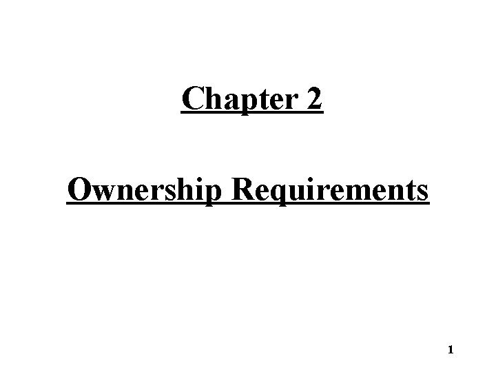 Chapter 2 Ownership Requirements 1 Ownership Requirements Ownership