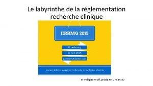 Le labyrinthe de la rglementation recherche clinique Pr