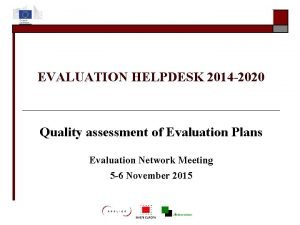 EVALUATION HELPDESK 2014 2020 Quality assessment of Evaluation