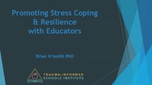 Promoting Stress Coping Resilience with Educators Brian H