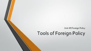 Unit 8 Foreign Policy Tools of Foreign Policy