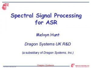 Dragon Systems Issues in This Talk Should we