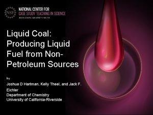 Liquid Coal Producing Liquid Fuel from Non Petroleum