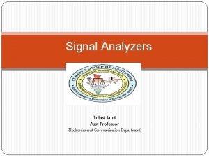 Signal Analyzers Tulasi Jami Asst Professor Electronics and