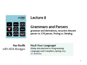 Lecture 8 Grammars and Parsers grammar and derivations