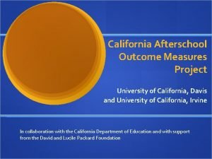 California Afterschool Outcome Measures Project University of California