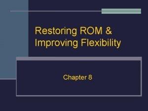 Restoring ROM Improving Flexibility Chapter 8 Importance of