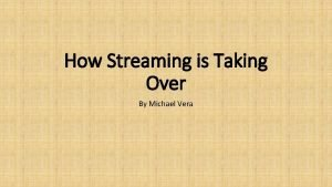 How Streaming is Taking Over By Michael Vera