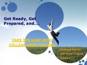 Get Ready Get Prepared and TAKE THE LEAP