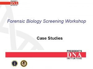 Forensic Biology Screening Workshop Case Studies Case Studies