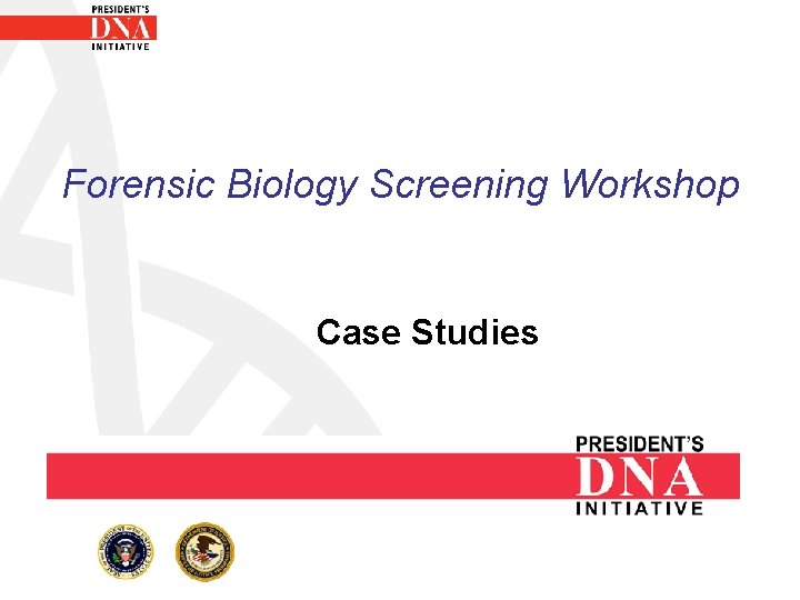 Forensic Biology Screening Workshop Case Studies Case Studies