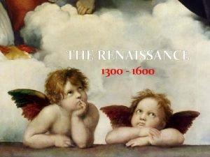 THE RENAISSANCE 1300 1600 WHY DID THE RENAISSANCE