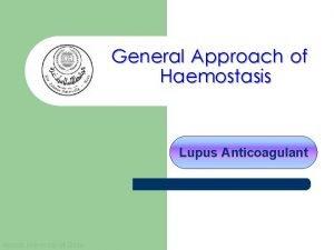 General Approach of Haemostasis Lupus Anticoagulant Islamic University