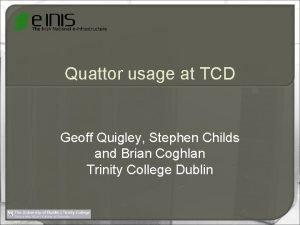 Quattor usage at TCD Geoff Quigley Stephen Childs