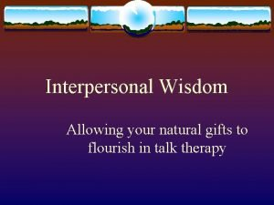 Interpersonal Wisdom Allowing your natural gifts to flourish