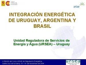 INTEGRACIN ENERGTICA DE URUGUAY ARGENTINA Y BRASIL Unidad