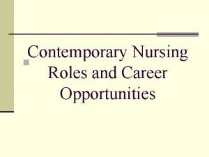 Contemporary Nursing n Roles and Career Opportunities NURSING